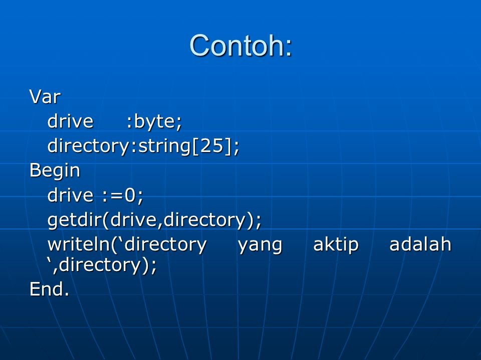 Contoh: Var drive :byte; directory:string[25]; Begin drive :=0;